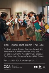 The House That Heals The Soul, CCA, Glasgow, 2017