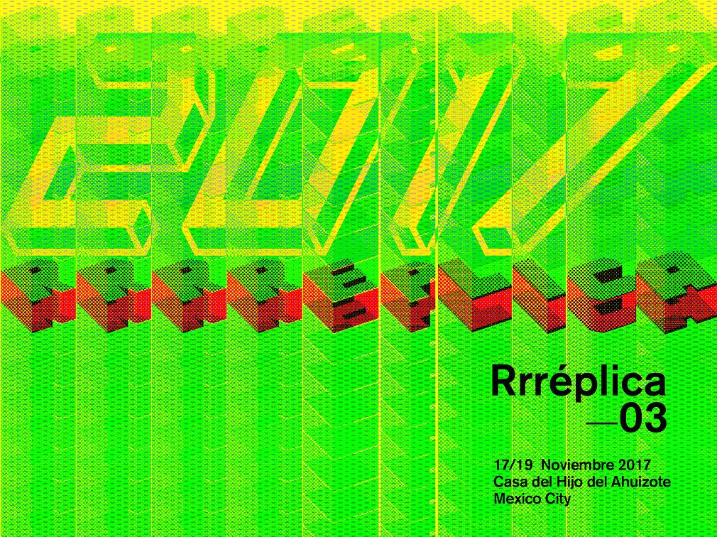 Rrréplica—03, Mexico City, 2017