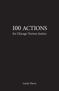 97. 100 Actions for Chicago Torture Justice, by Lucky Pierre, December 2012.