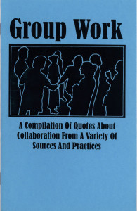 48. Group Work: A Compilation of Quotes About Collaboration from a Variety of Sources and Practices, April 2002.