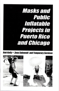 52. Masks and Public Inflatable Projects in Puerto Rico and Chicago, TS with Zena Sakowski and Rob Kelly, December 2002.
