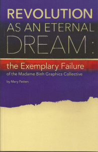 92. Revolution As An Eternal Dream: The Exemplary Failure of the Madame Binh Graphics Collective, by Mary Patten, designed by Heather Anderson, August 2011.