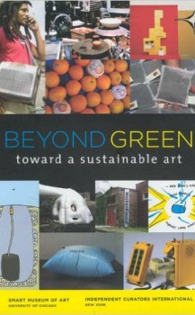 Beyond Green, Toward a Sustainable Art, Stephanie Smith ed., Smart Museum of Art, The University of Chicago, 2006